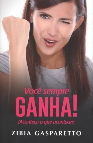 Livro Você Sempre Ganha - Zíbia Gasparetto - Novo