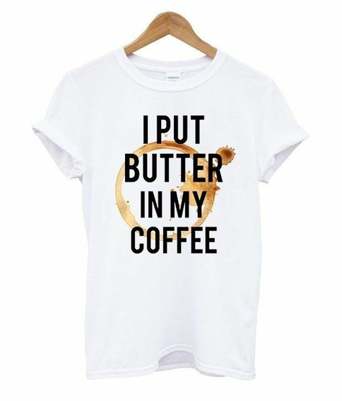 Camiseta I Put Butter In My Coffee