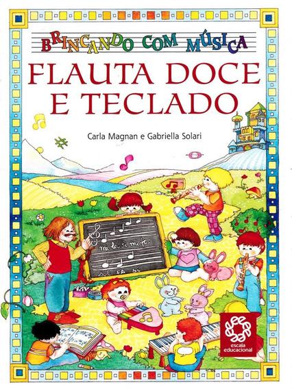 Livro Brincando Com Música - Flauta Doce E Teclado - Frete G