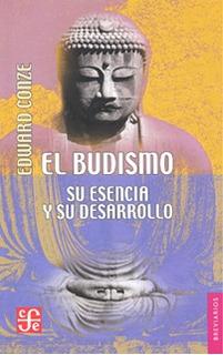 El Budismo Su Esencia Y Desarrollo, Edward Conze, Ed. Fce