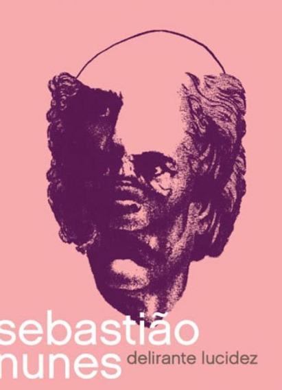 Sebastiao Nunes - Delirante Lucidez