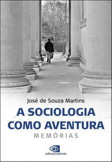 A Sociologia Como Aventura - Memórias
