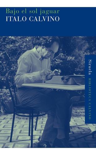 Imagen 1 de 3 de Bajo El Sol Jaguar, Italo Calvino, Siruela