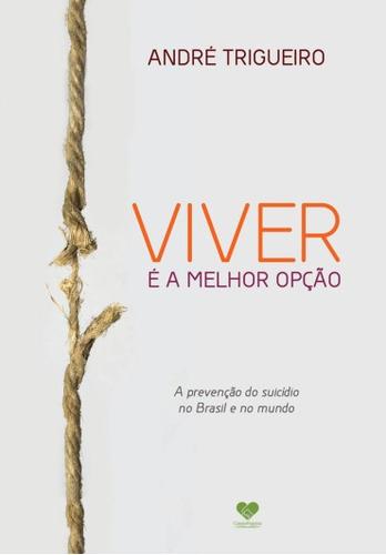 Viver É A Melhor Opção - A Prevenção Do Suicídio No Brasil