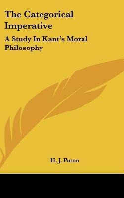 The Categorical Imperative: A Study In Kant