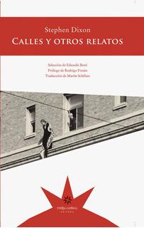 Calles Y Otros Relatos, Stephen Dixon, Ed. Eterna Cadencia