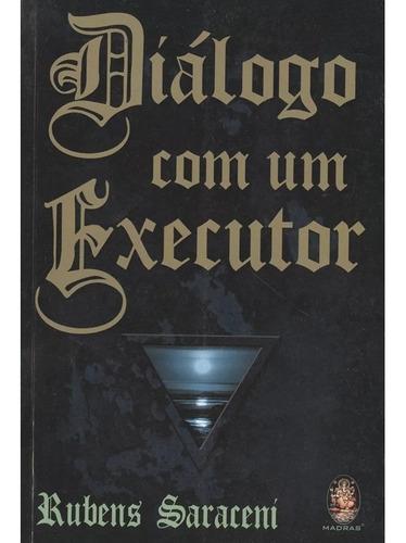 Diálogo Com Um Executor - Rubens Saraceni - Livro Novo