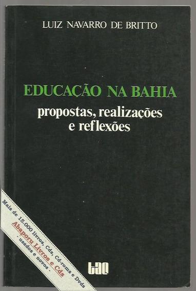 Educação Na Bahia, Propostas, Reflexões - L.navarro De Brito