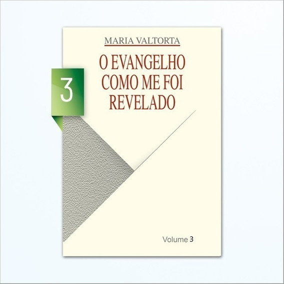 O Evangelho Como Me Foi Revelado - Maria Valtorta - Volume 3