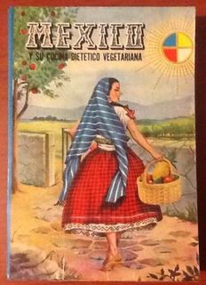 México Y Su Cocina Dietético Vegetariana Ma. Alonso De C.