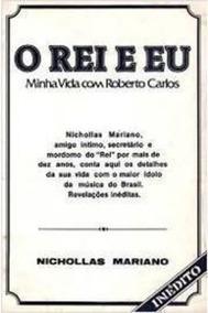 O Rei E Eu - Minha Vida Com Roberto Carlos