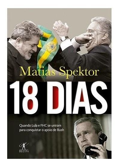 Livro - 18 Dias Quando Lula E Fhc Se Uniram Para Conquistar