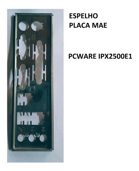 Espelho Para Placa Mae Pcware Ipx2500e1