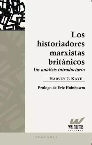 Los Historiadores Marxistas Británicos - Harvey J. Kaye