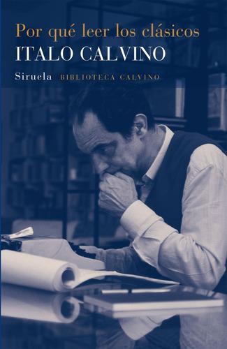 Imagen 1 de 3 de Por Qué Leer Los Clásicos, Italo Calvino, Ed. Siruela