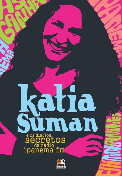 Katia Suman E Os Diários Secretos Da Rádio Ipanema Fm