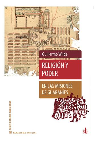 Imagen 1 de 1 de Religión Y Poder En Las Misiones De Guaraníes