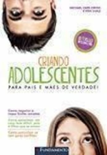 Criando Adolescentes - Para Pais E Mãe De Verdade!