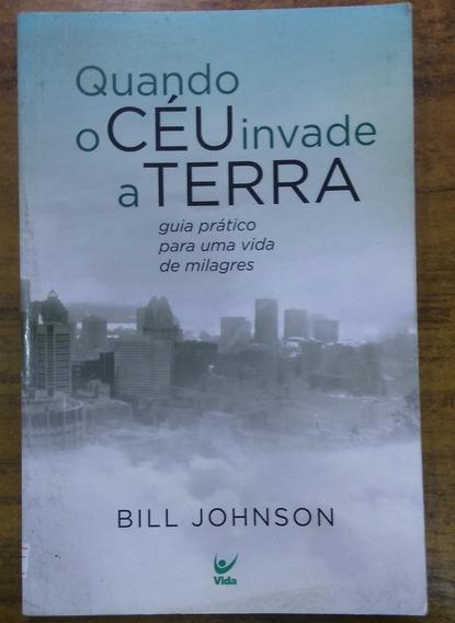 Livro Livro Quando O Céu Invade A Te Bill Johnson
