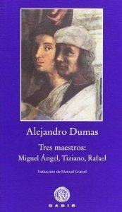 Tres Maestros - Miguel Ángel Tiziano Rafael, Dumas, Gadir