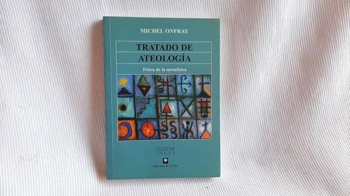 Tratado De Ateologia Fisica De La Metafisica M Onfray