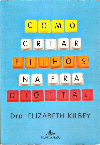 Livro Como Criar Filhos Na Era Digital Dra Elizabeth Kilbey