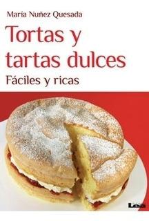 Tortas Y Tartas Dulces, Fáciles Y Ricas - María Nuñez Quesad