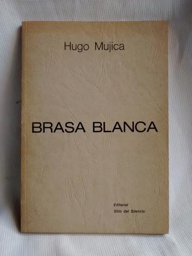 Imagen 1 de 5 de Brasa Blanca Hugo Mujica Editorial Sitio Del Silencio 1983
