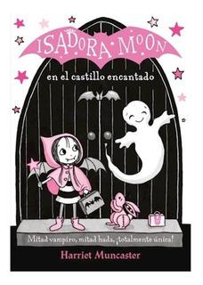 ** Isadora Moon : En El Castillo Encantado ** H. Muncaster