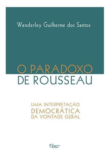 O Paradoxo De Rousseau - Uma Interpretação Democrática Da