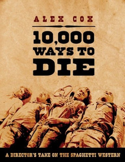 10,000 Ways To Die : Alex Cox
