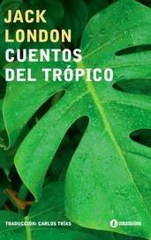 Cuentos Del Trópico, Jack London, Ed. Corregidor