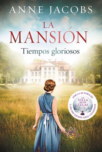 La Mansión . Tiempos Gloriosos - Jacobs Anne