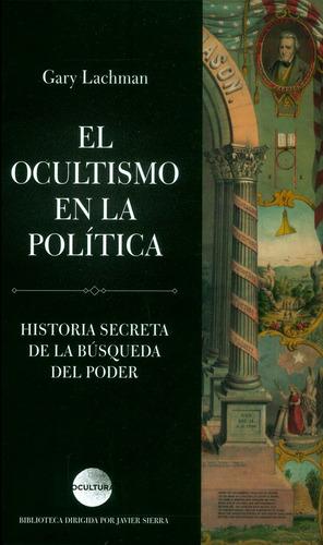 El Ocultismo En La Política: Historia Secreta De La Búsqueda