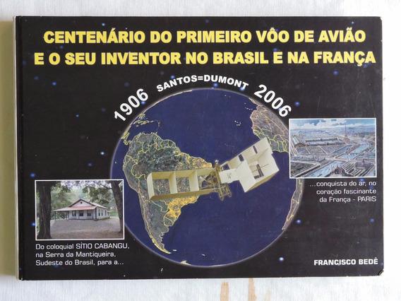 Santos Dumont Centenario 1º Vôo 2006 274 Pgs Francisco Bedê