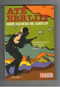 Até Berlin Vol.2- As Batalhas De Um Comandante Para-quedista