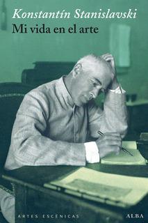 Mi Vida En El Arte, Konstantin Stanislavski, Ed. Alba