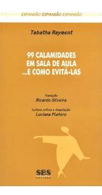 99 Calamidades Em Sala De Aula...e Como Evitá-las - Série