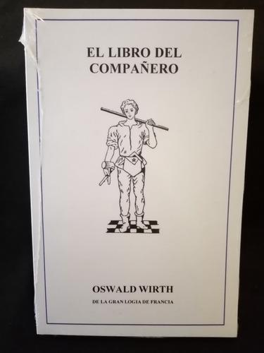 El Libro Del Compañero Masón. O. Wirth. Masonería. Nuevo