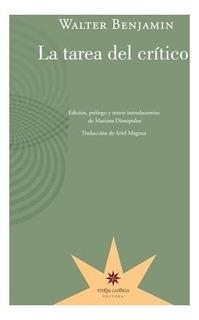 La Tarea Del Crítico, Walter Benjamin, Ed. Eterna Cadencia