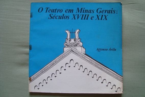 O Teatro Em Minas Gerais: Séculos Xviii E Xix