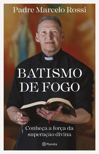 Livro Batismo De Fogo - Padre Marcelo Rossi - Lançamento