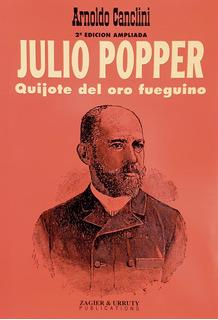 Julio Popper. Quijote Del Oro Fueguino.
