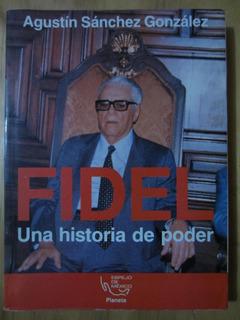 Fidel, Una Historia De Poder - Agustin Sanchez Gonzalez