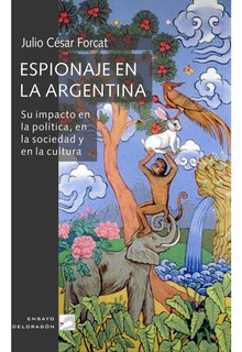 Espionaje En La Argentina - Julio César Forcat