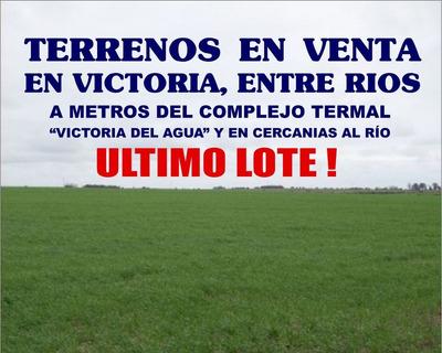 Ultimo Terreno Disponible En Venta ! En Victoria, Entre Ríos, A Metros Del Complejo Termal Y El Rio