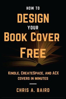 How To Design Your Book Cover Free : Make Your Kindle, Creat