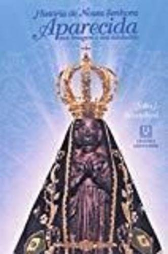 Historia De Nossa Senhora Aparecida: Sua Imagem E Seu San...