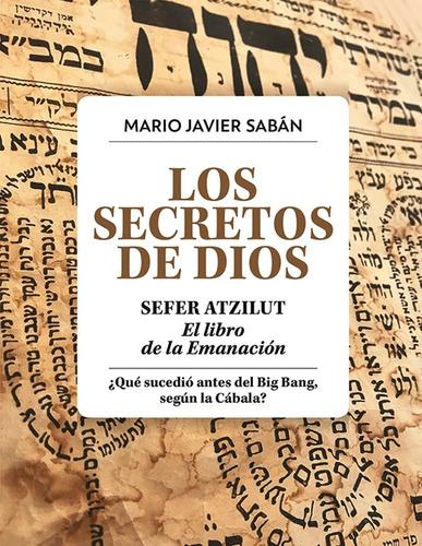 Los Secretos De Dios . Sefer Atzilut. El Libro De La Emanaci