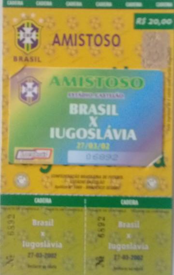 Ingresso Jogo Brasil 1 X 0 Iugoslavia - Amistoso - 2002